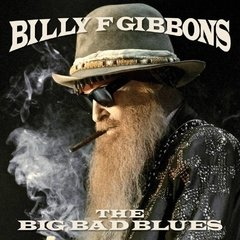 BILLY F GIBBONS - THE BIG BAD BLUES (ZZ TOP)