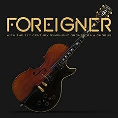 FOREIGNER - WITH THE 21ST CENTURY SYMPHONY ORCHESTRA AND CHORUS (CD/DVD)