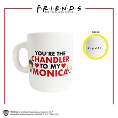 Taza You Are The Chandler To My Monica (Friends)