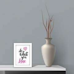 Porta Retrato Decorativo Do What You Love Fundo Branco - comprar online