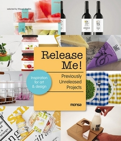 Release Me! Previously Unreleased Projects: Inspiration for Art & Design