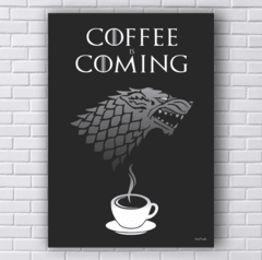 Quadro COFFEE is coming GAME OF THRONES