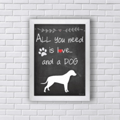 Quadro ALL YOU NEED IS LOVE AND A DOG