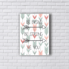 Placa BE BRAVE BE STRONG BE YOU