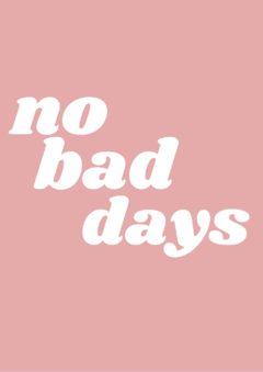 Pôster/Quadro - No Bad Days