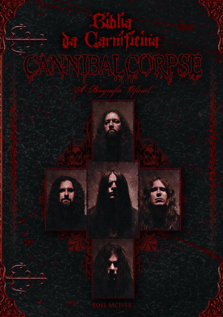 Livro - Bíblia da Carnificina: A Biografia Oficial do Cannibal Corpse