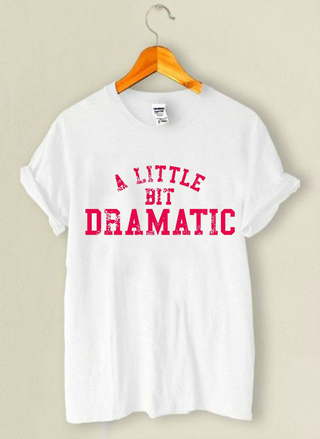 Camiseta A Little Bit Dramatic