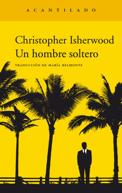 Un hombre soltero-Christopher Isherwood-Editorial Acantilado