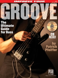 Improve Your Groove: The Ultimate Guide for Bass - comprar online