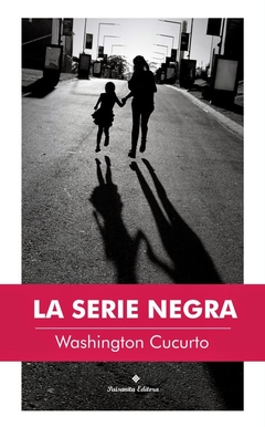 La serie negra - Washington Cucurto