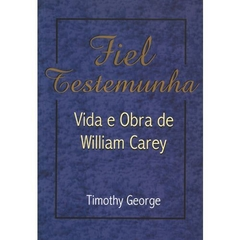 Fiel Testemunha - Vida e Obra de William Carey | Timothy George