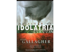 No Altar da Idolatria Sexual | Steve Gallagher