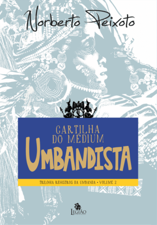 Cartilha do Médium Umbandista / Trilogia Registros da Umbanda (Vol. 2) - Norberto Peixoto