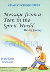 Message From a Teen In the Spirit World - Xavier, Francisco Cândido - Neio Lúcio