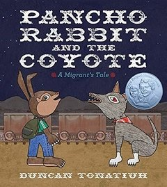 Pancho Rabbit and the Coyote: A Migrant's Tale (Pura Belpré Author and Illustrator Honor book 2014) - comprar online