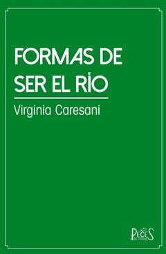 FORMAS DE SER EL RÍO - Virginia Caresani
