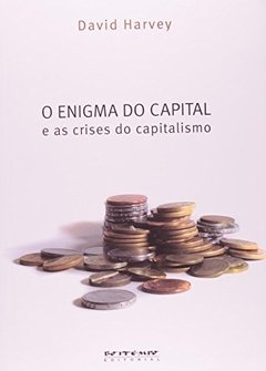 O ENIGMA DO CAPITAL E AS CRISES DO CAPITALISMO