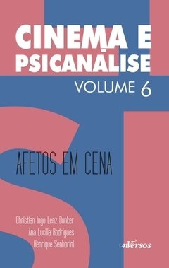 CINEMA E PSICANALISE - VOL. 6 - AFETOS EM CENA