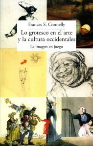 LO GROTESCO EN EL ARTE Y LA CULTURA OCCIDENTALES	- Frances Connelly - A. Machado Libros