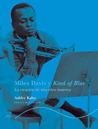 MILES DAVIS Y KIND OF BLUE - ASHLEY KAHN - Alba