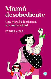 VIVAS, ESTHER - Mamá desobediente