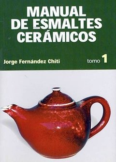 Manual de Esmaltes Cerámicos: Tomo 1