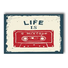 PLACA LIFE IS MIX TAPE