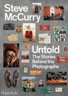 STEVE MCCURRY UNTOLD: THE STORIES BEHIND THE PHOTOGRAPHS - STEVE MCCURRY - PHAIDON