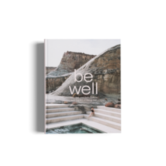 BE WELL: New spa and bath culture and the art of being well - Gestalten