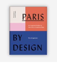 PARIS BY DESIGN: An Inspired Guide to the City's Creative Side - Abrams