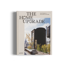 THE HOME UPGRADE: New Homes in Remodeled Buildings - Gestalten