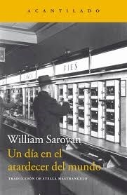 UN DIA EN EL ATARDECER DEL MUNDO - SAROYAN WILLIAM