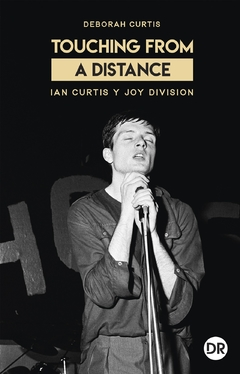 Touching from a Distance. Ian Curtis y Joy Division — Deborah Curtis