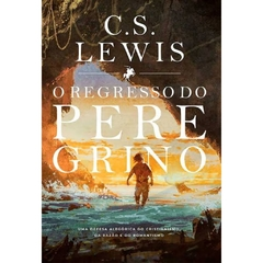 O REGRESSO DO PEREGRINO - C.S. Lewis