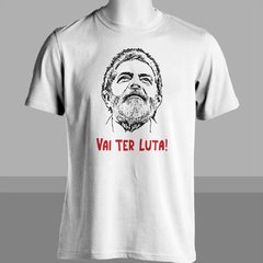 CAMISETA UNISSEX DO LULA: VAI TER LUTA! na internet