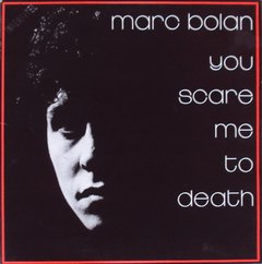Marc Bolan - You Scare Me To Death LP