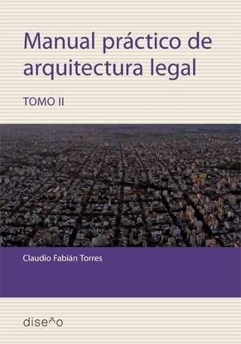Manual Práctico De Arquitectura Legal 2 - Claudio Torres