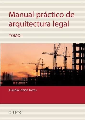 Manual Práctico De Arquitectura Legal 1 - Claudio Torres