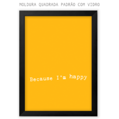 Quadro - Because I'm Happy - comprar online