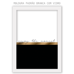Quadro - Enjoy the Moment - comprar online