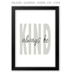 Quadro - Always Be Kind