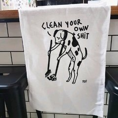 CLEAN YOUR OWN SHIT - KITCHEN TOWEL
