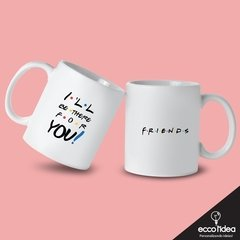CANECA DE LOUÇA - FRIENDS - I'LL BE THERE FOR YOU