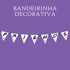 BANDEIRINHA DECORATIVA - FRIENDS