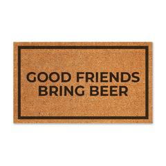 Good Friends Bring Beer
