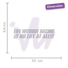 Adesivo Life Without Racing Is No Life At All!!! - comprar online